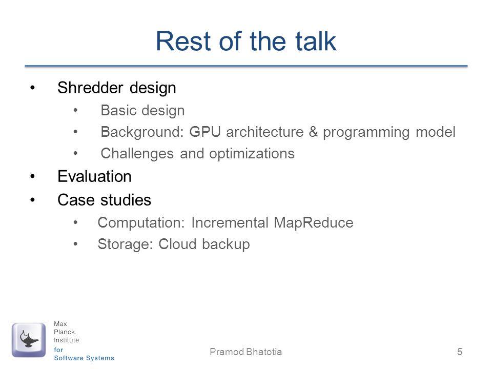 Rest of the talk Shredder design Evaluation Case studies Basic design