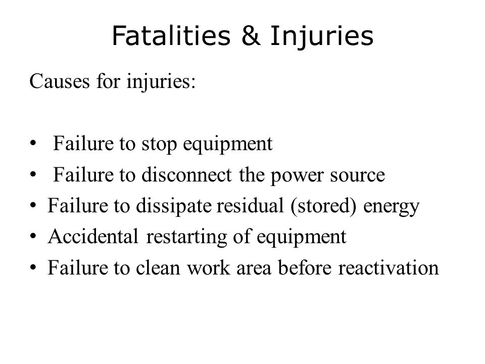 Fatalities & Injuries Causes for injuries: Failure to stop equipment