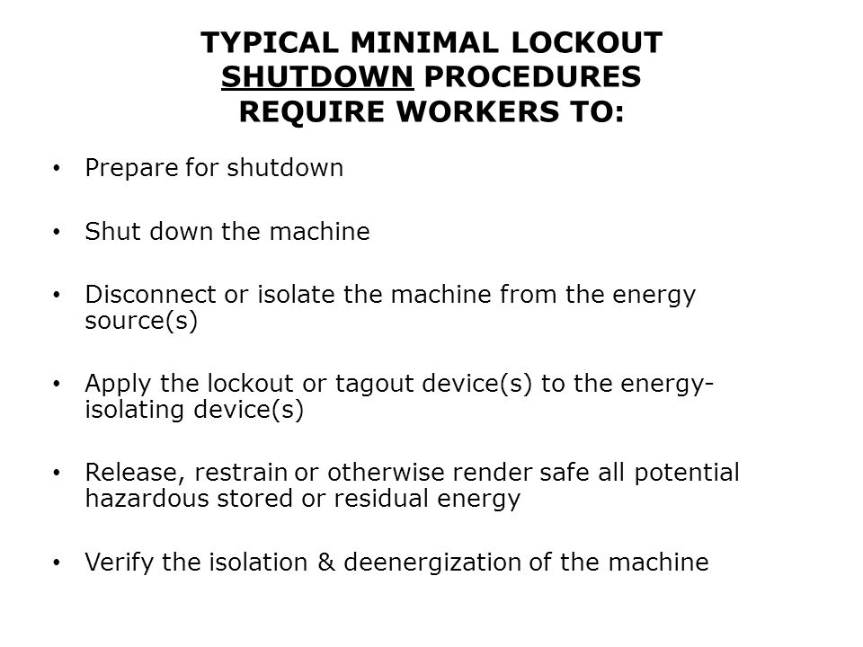 TYPICAL MINIMAL LOCKOUT SHUTDOWN PROCEDURES REQUIRE WORKERS TO: