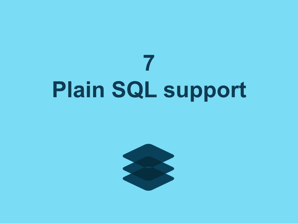 7 Plain SQL support
