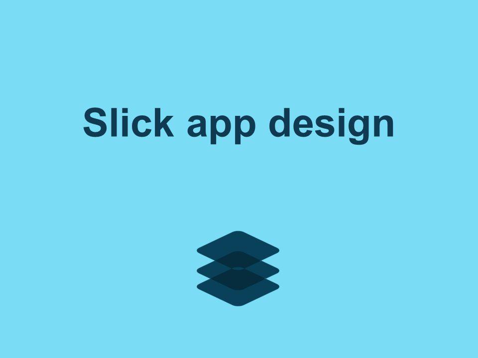 Slick app design