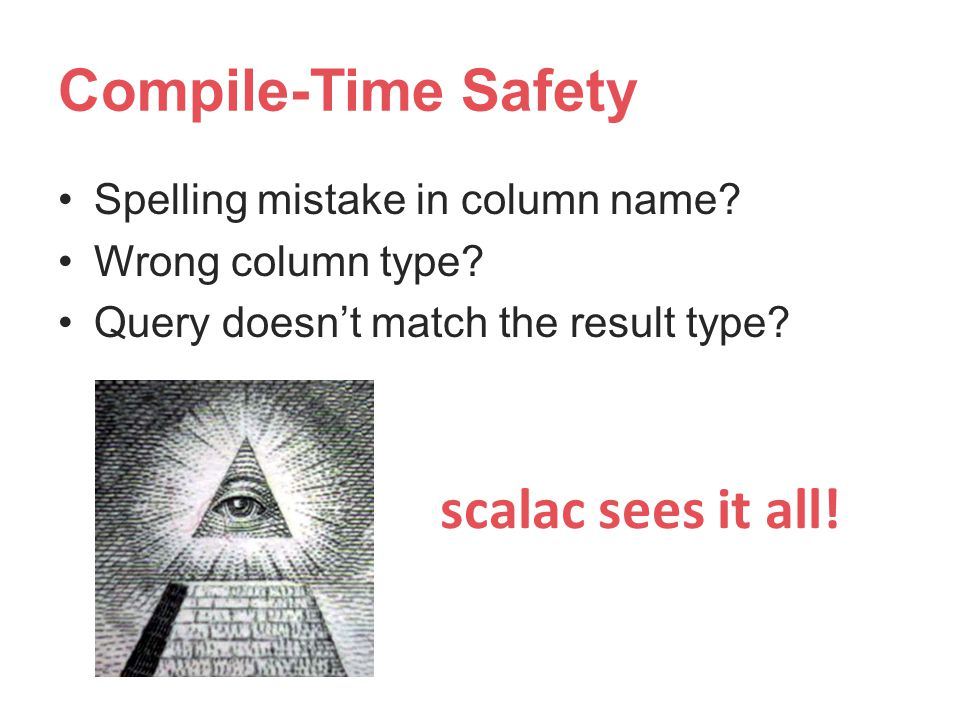 Compile-Time Safety scalac sees it all!