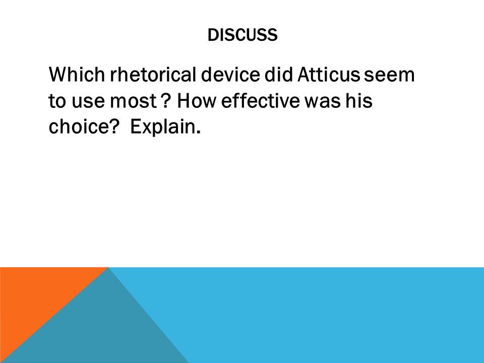 Discuss Which rhetorical device did Atticus seem to use most .
