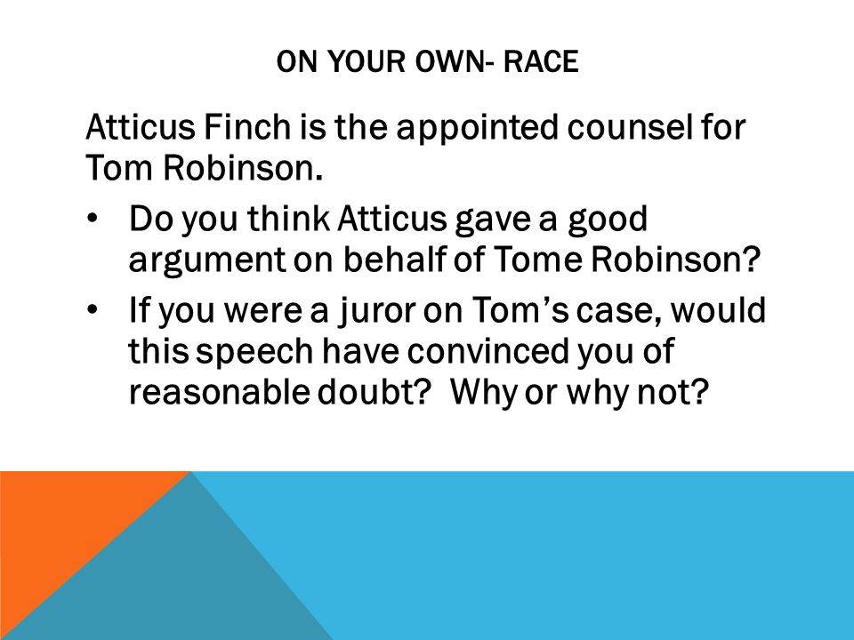 Atticus Finch is the appointed counsel for Tom Robinson.