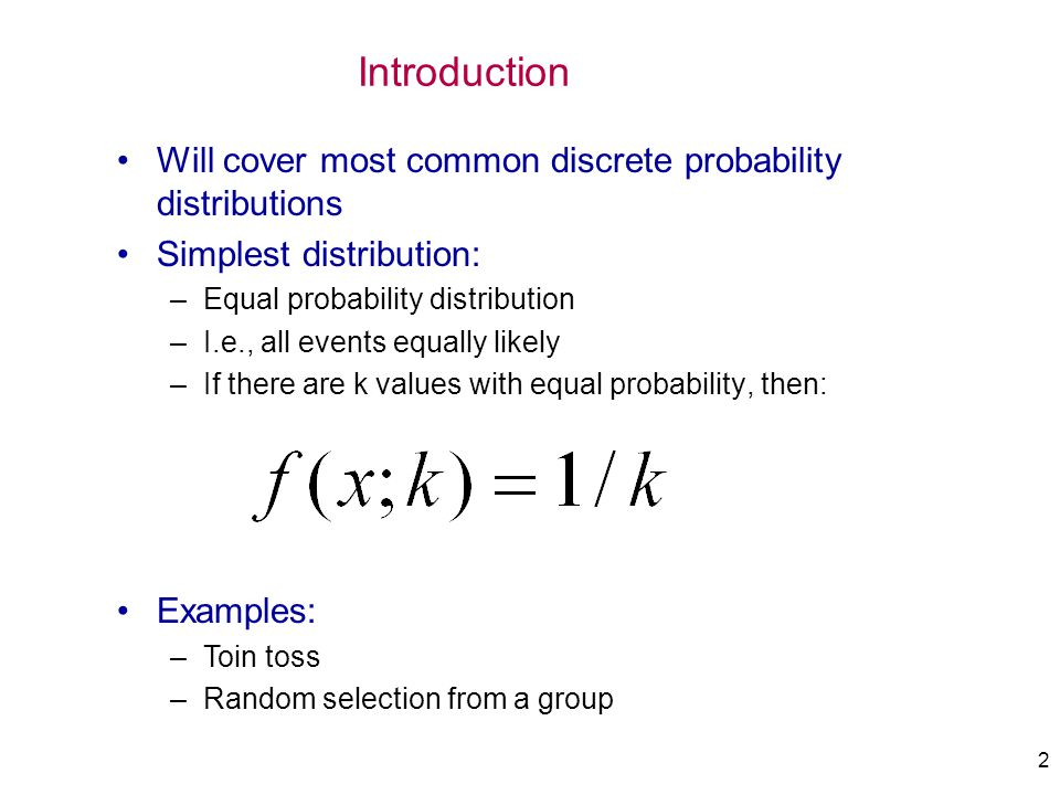 Introduction Will cover most common discrete probability distributions