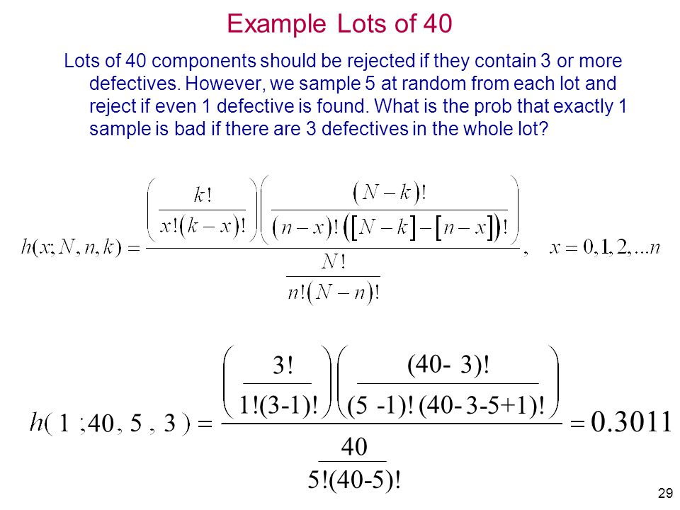 0.3011 Example Lots of 40 3! (40- 3)! 1!(3-1)! (5 -1)! (40- 3-5+1)! 1