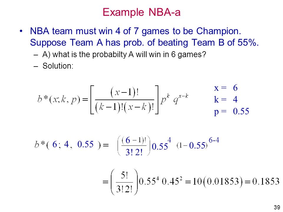 IMSE 213 Prob&Statistics Example NBA-a. 4/1/2017. NBA team must win 4 of 7 games to be Champion. Suppose Team A has prob. of beating Team B of 55%.