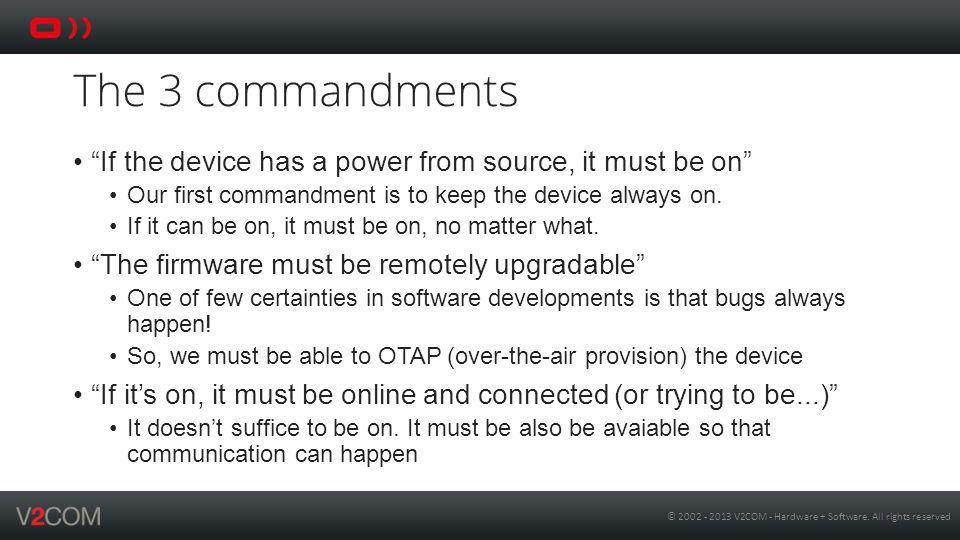 The 3 commandments If the device has a power from source, it must be on Our first commandment is to keep the device always on.