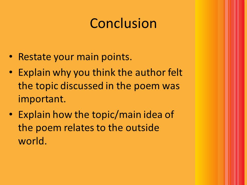 Conclusion Restate your main points.