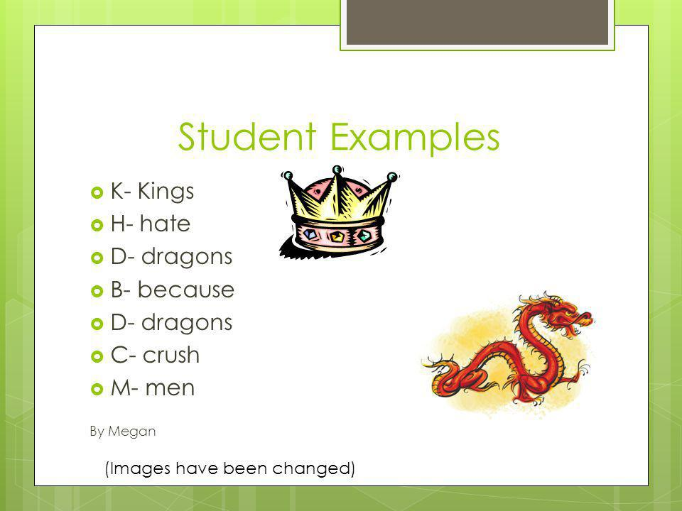 Student Examples K- Kings H- hate D- dragons B- because C- crush