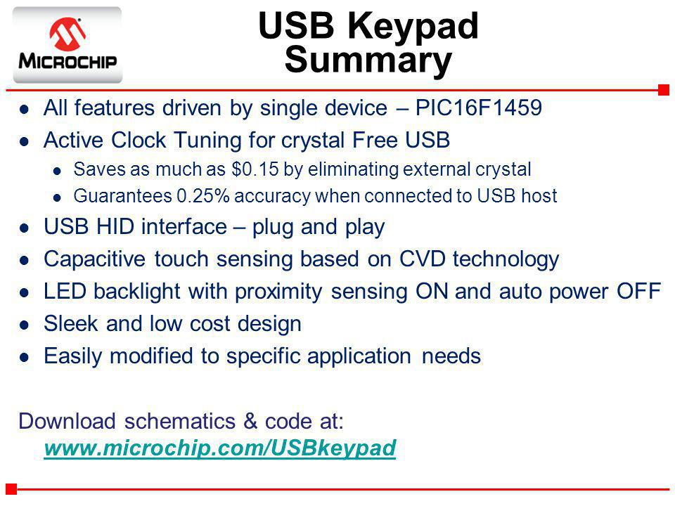 USB Keypad Summary All features driven by single device – PIC16F1459