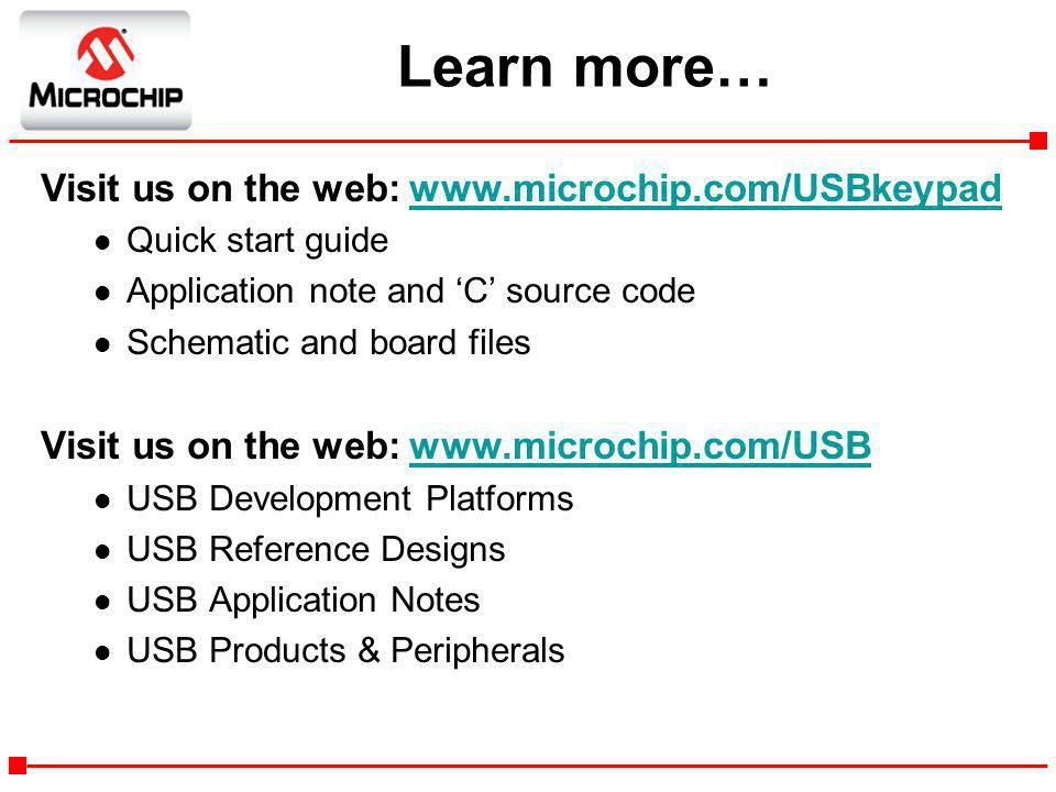 Learn more… Visit us on the web: www.microchip.com/USBkeypad. Quick start guide. Application note and 'C' source code.
