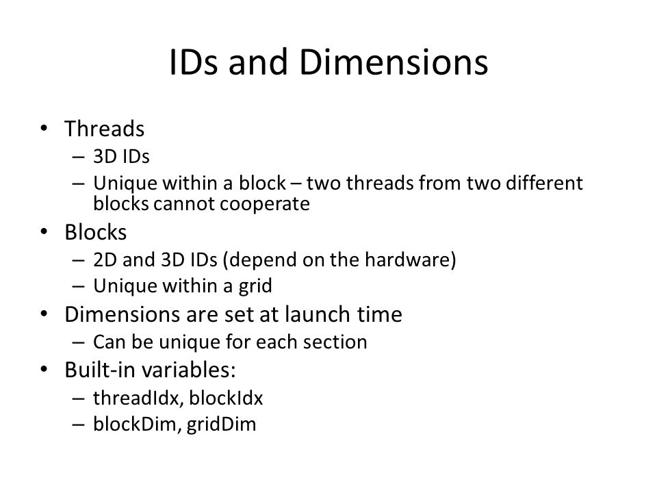 IDs and Dimensions Threads Blocks Dimensions are set at launch time