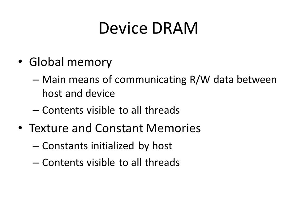 Device DRAM Global memory Texture and Constant Memories