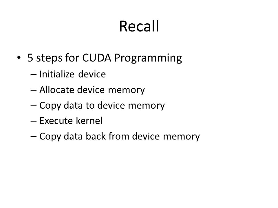 Recall 5 steps for CUDA Programming Initialize device