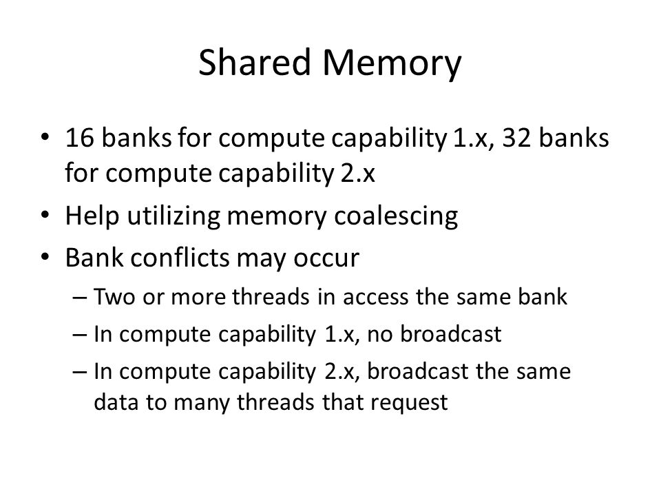 Shared Memory 16 banks for compute capability 1.x, 32 banks for compute capability 2.x. Help utilizing memory coalescing.