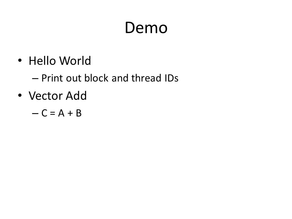 Demo Hello World Vector Add Print out block and thread IDs C = A + B