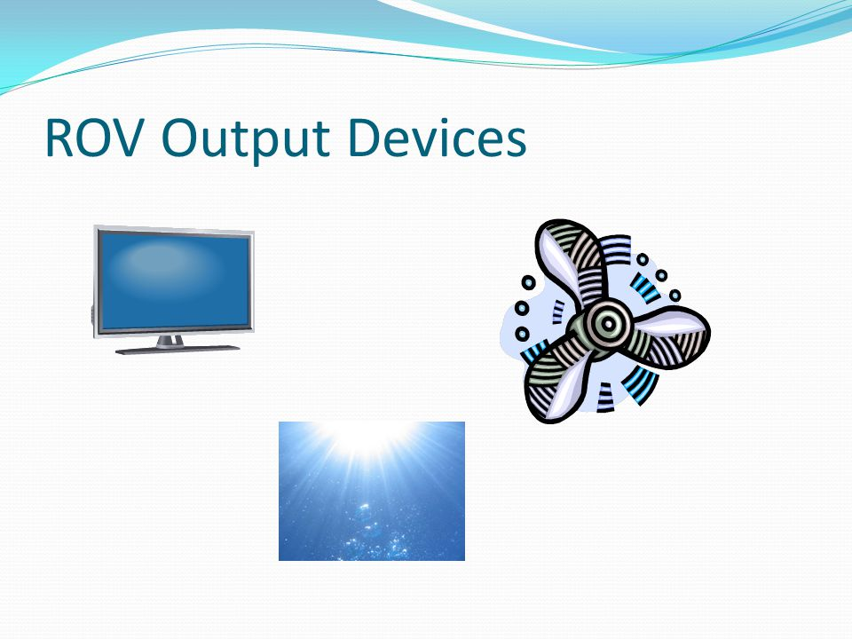 ROV Output Devices