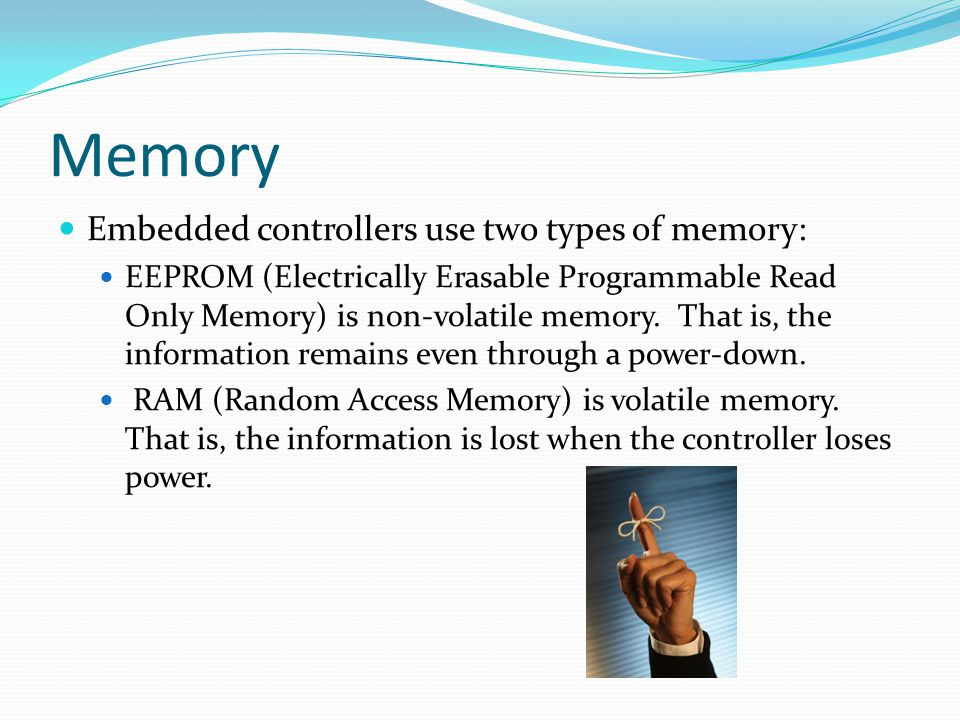 Memory Embedded controllers use two types of memory: