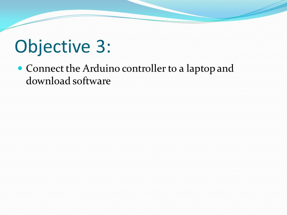 Objective 3: Connect the Arduino controller to a laptop and download software