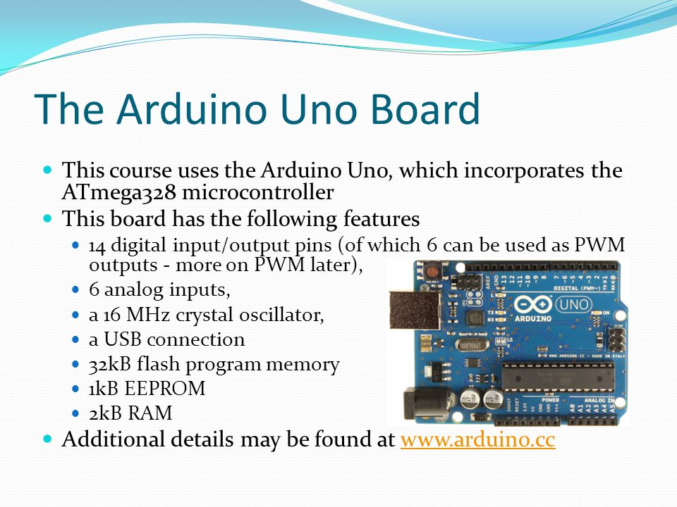 The Arduino Uno Board This course uses the Arduino Uno, which incorporates the ATmega328 microcontroller.