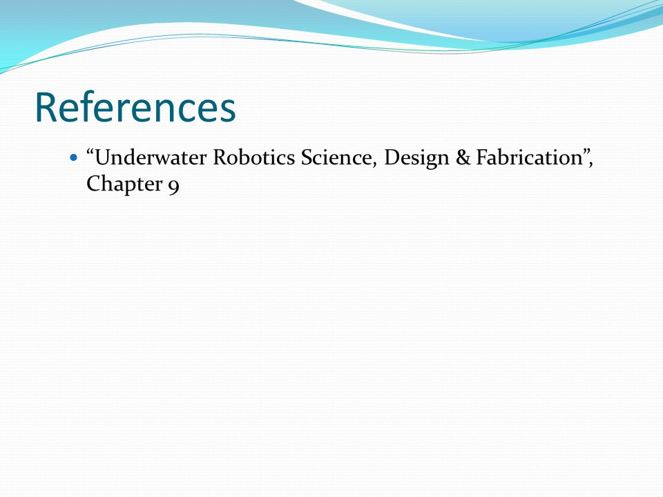 References Underwater Robotics Science, Design & Fabrication , Chapter 9