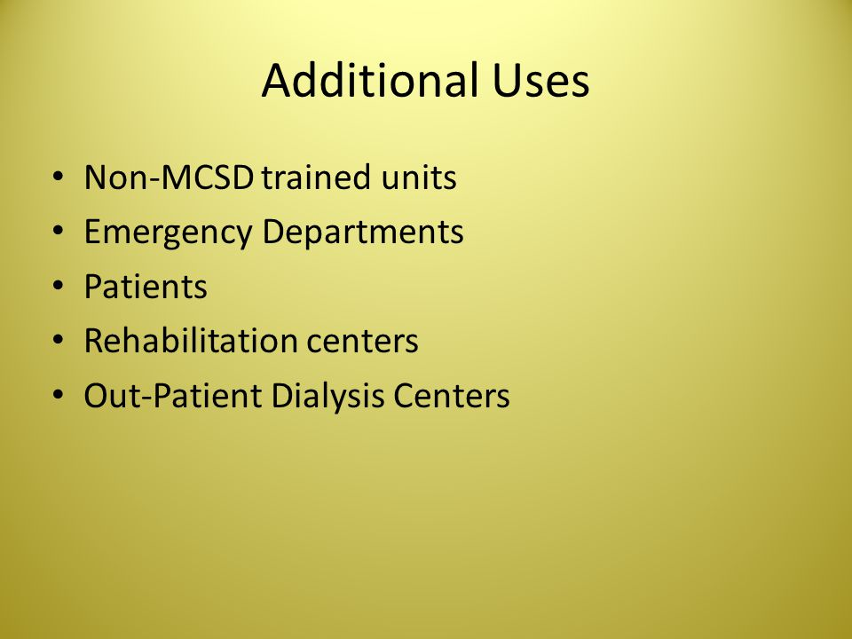 Additional Uses Non-MCSD trained units Emergency Departments Patients