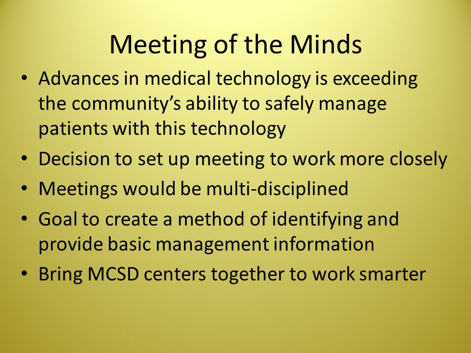Meeting of the Minds Advances in medical technology is exceeding the community's ability to safely manage patients with this technology.
