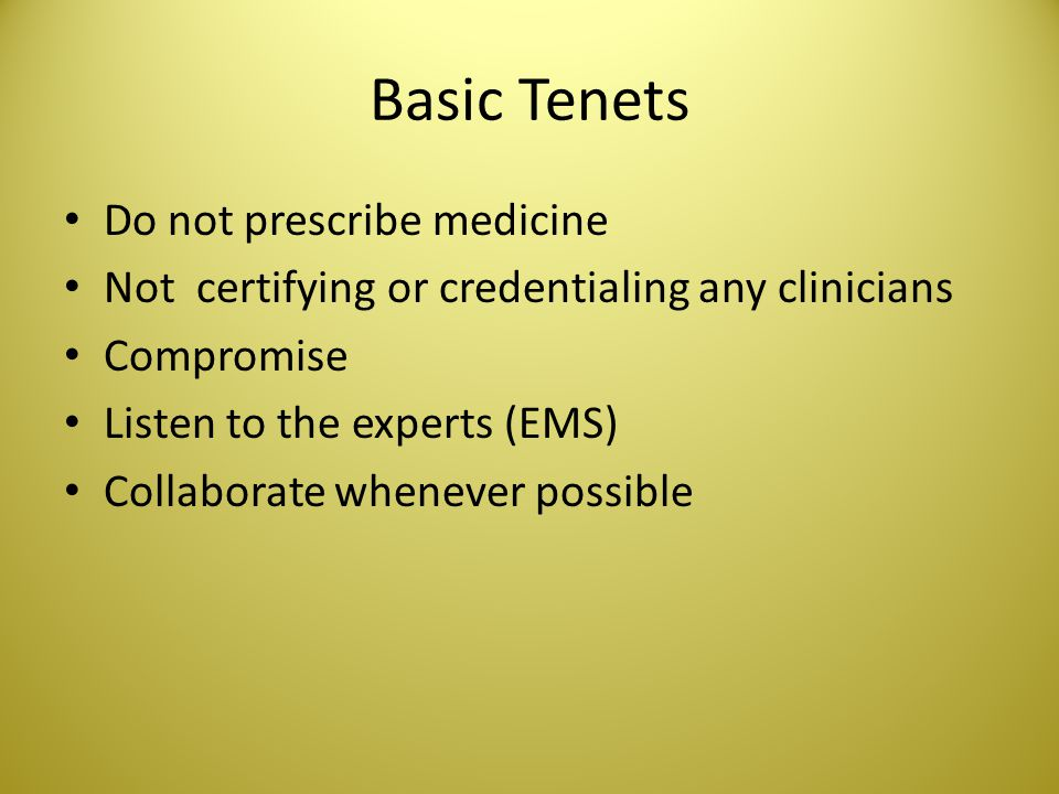 Basic Tenets Do not prescribe medicine