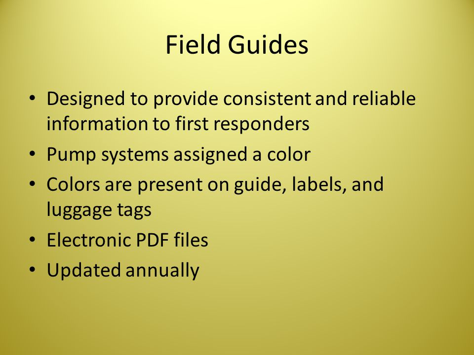 Field Guides Designed to provide consistent and reliable information to first responders. Pump systems assigned a color.