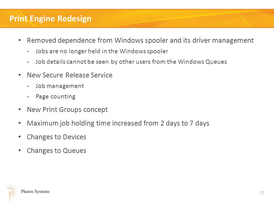Print Engine Redesign Removed dependence from Windows spooler and its driver management. Jobs are no longer held in the Windows spooler.