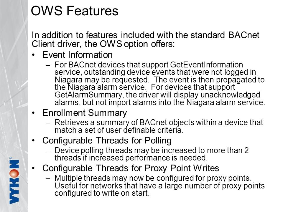 OWS Features In addition to features included with the standard BACnet Client driver, the OWS option offers: