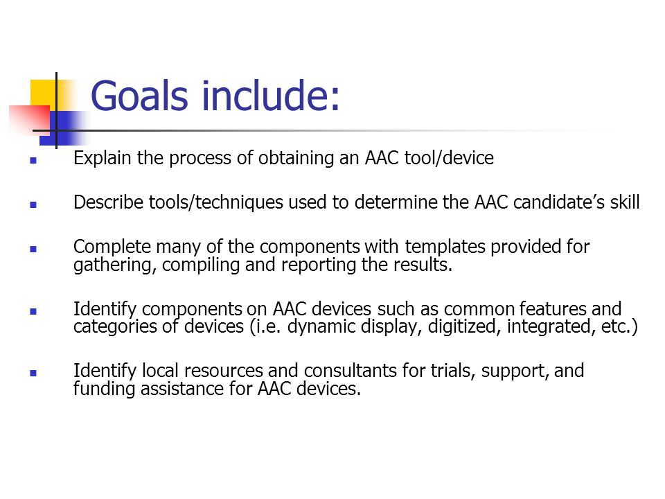 Goals include: Explain the process of obtaining an AAC tool/device