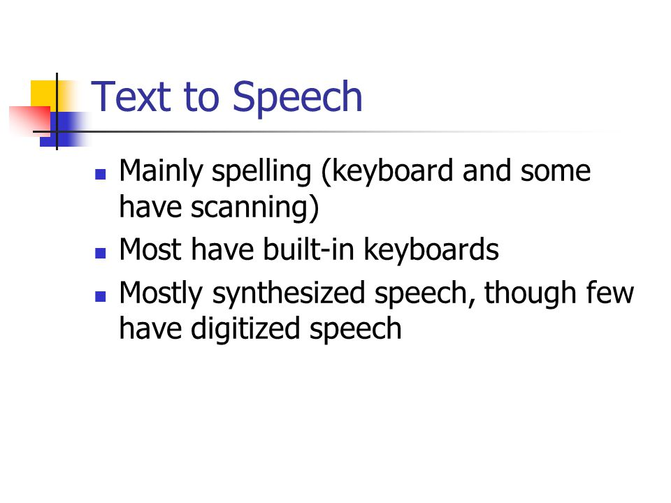 Text to Speech Mainly spelling (keyboard and some have scanning)