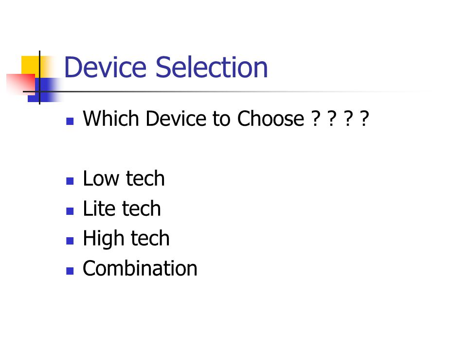 Device Selection Which Device to Choose Low tech Lite tech