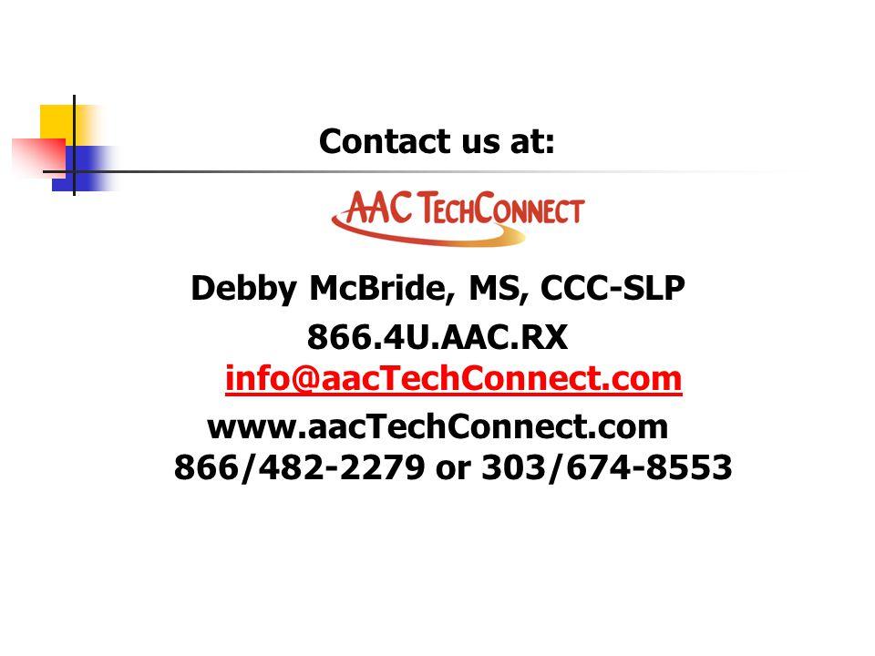 Debby McBride, MS, CCC-SLP 866.4U.AAC.RX info@aacTechConnect.com