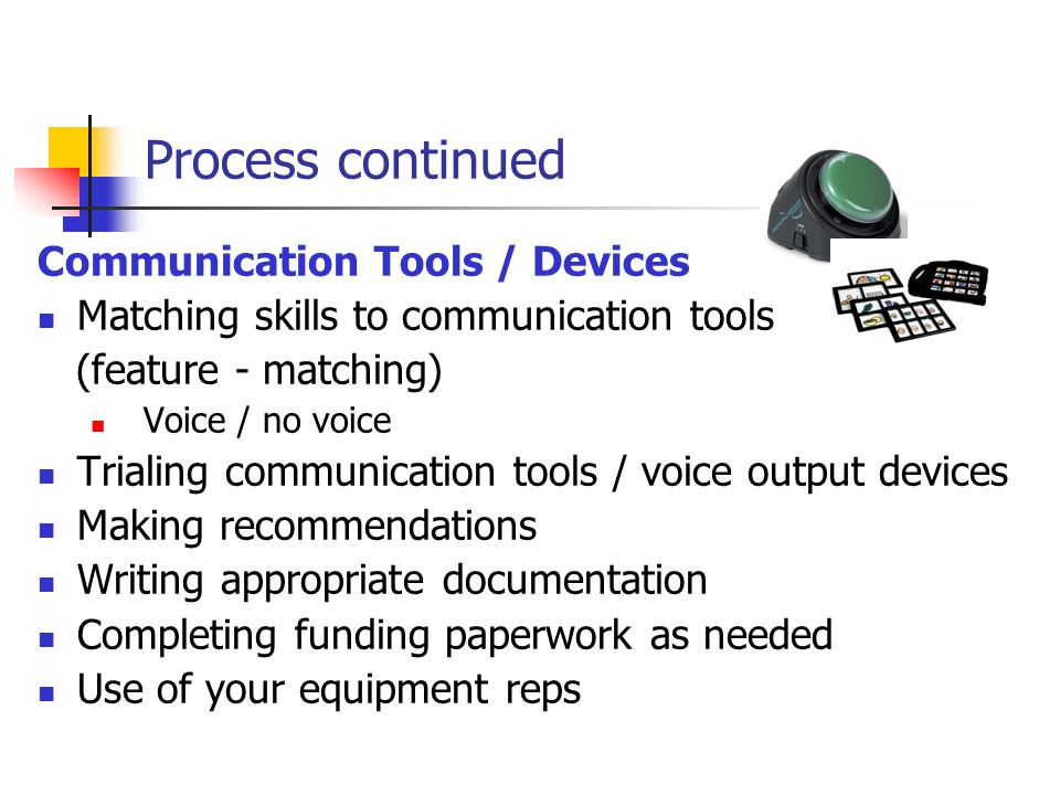 Process continued Communication Tools / Devices
