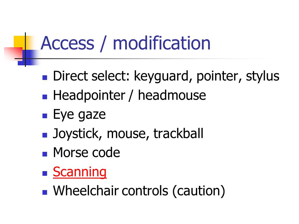 Access / modification Direct select: keyguard, pointer, stylus
