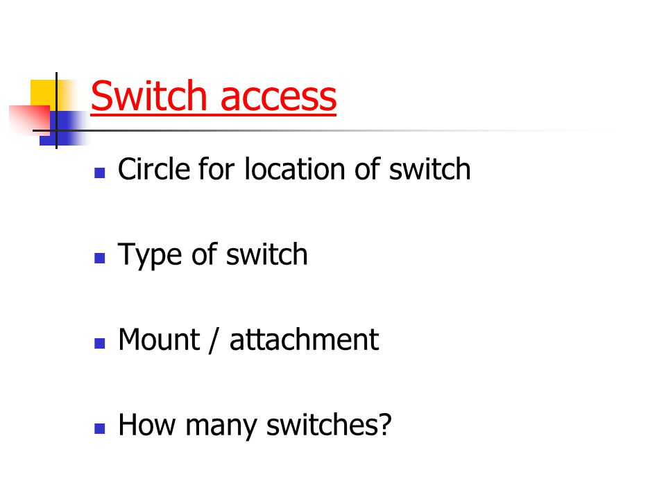 Switch access Circle for location of switch Type of switch
