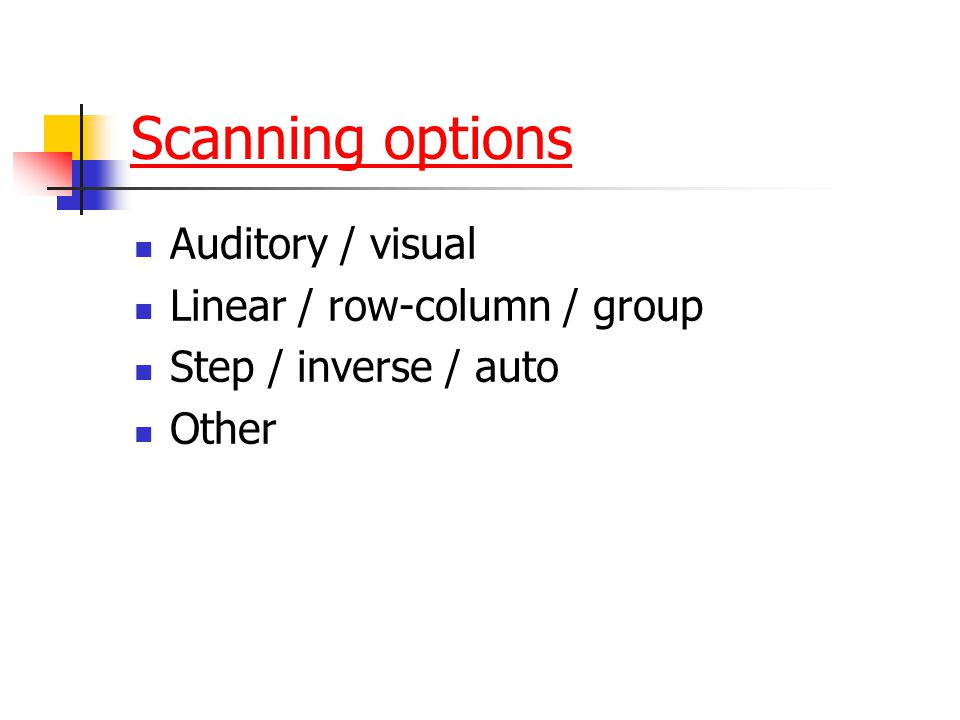 Scanning options Auditory / visual Linear / row-column / group
