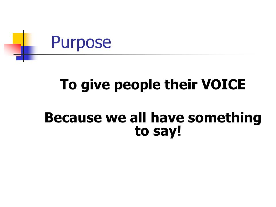 To give people their VOICE Because we all have something to say!