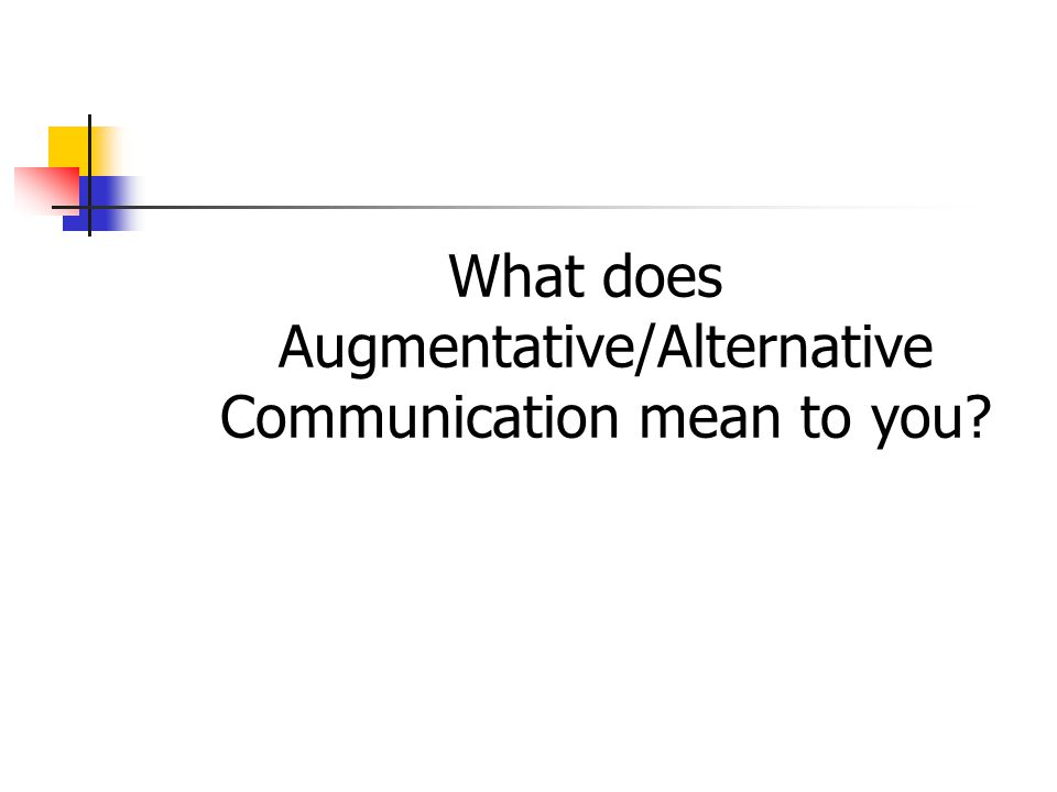 What does Augmentative/Alternative Communication mean to you