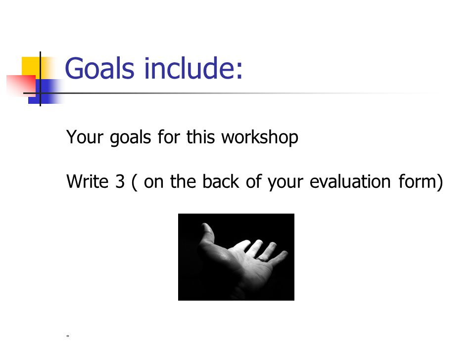Goals include: Your goals for this workshop