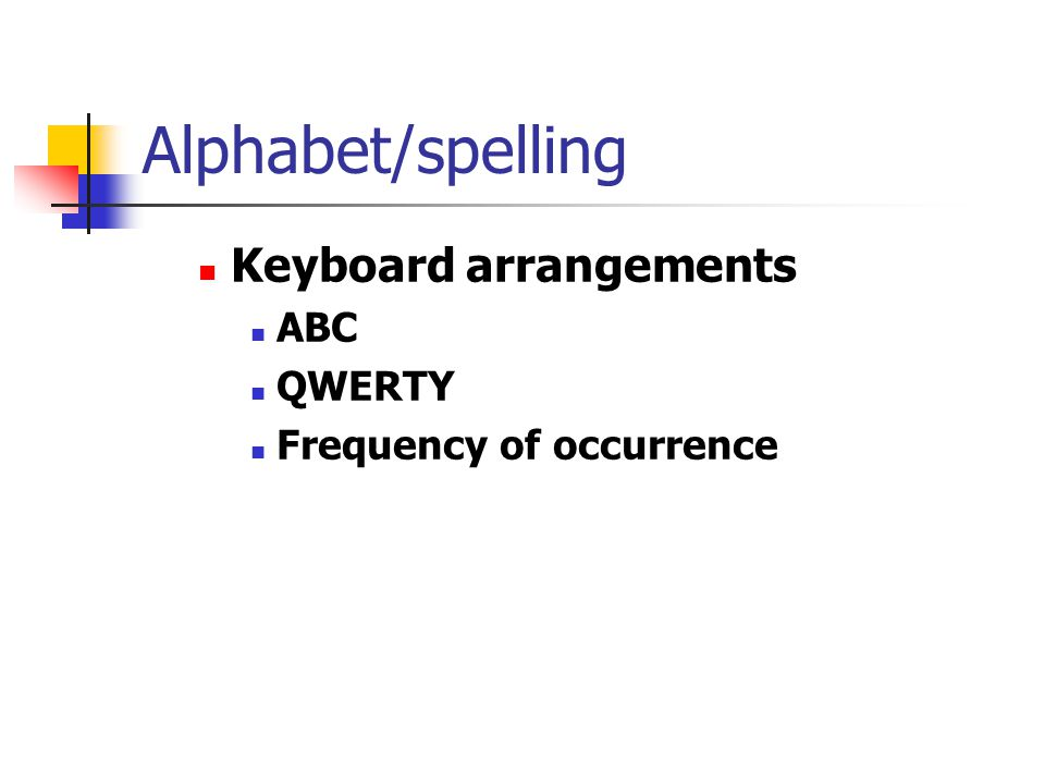 Alphabet/spelling Keyboard arrangements ABC QWERTY
