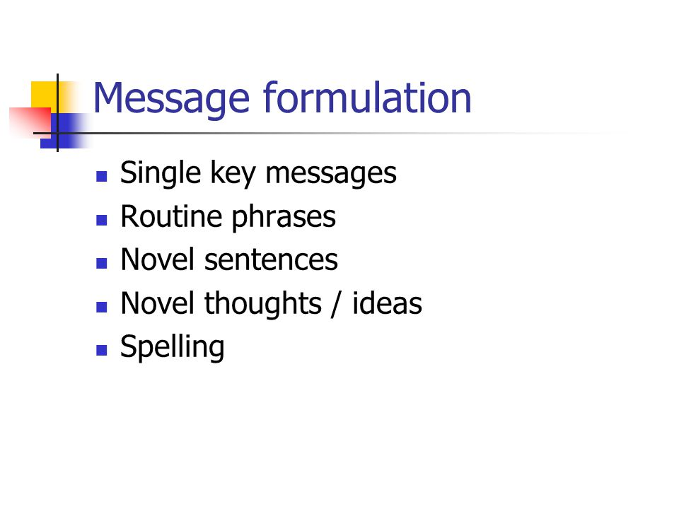 Message formulation Single key messages Routine phrases