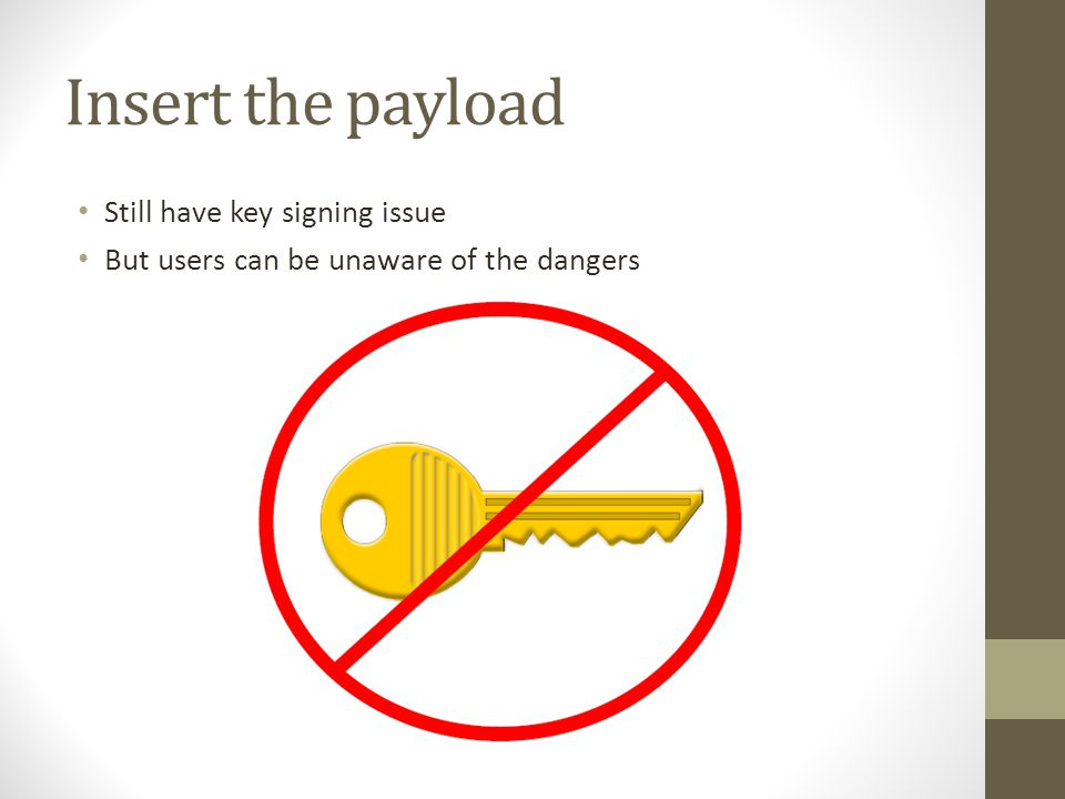 Insert the payload Still have key signing issue