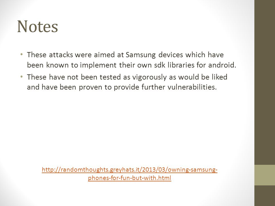Notes These attacks were aimed at Samsung devices which have been known to implement their own sdk libraries for android.