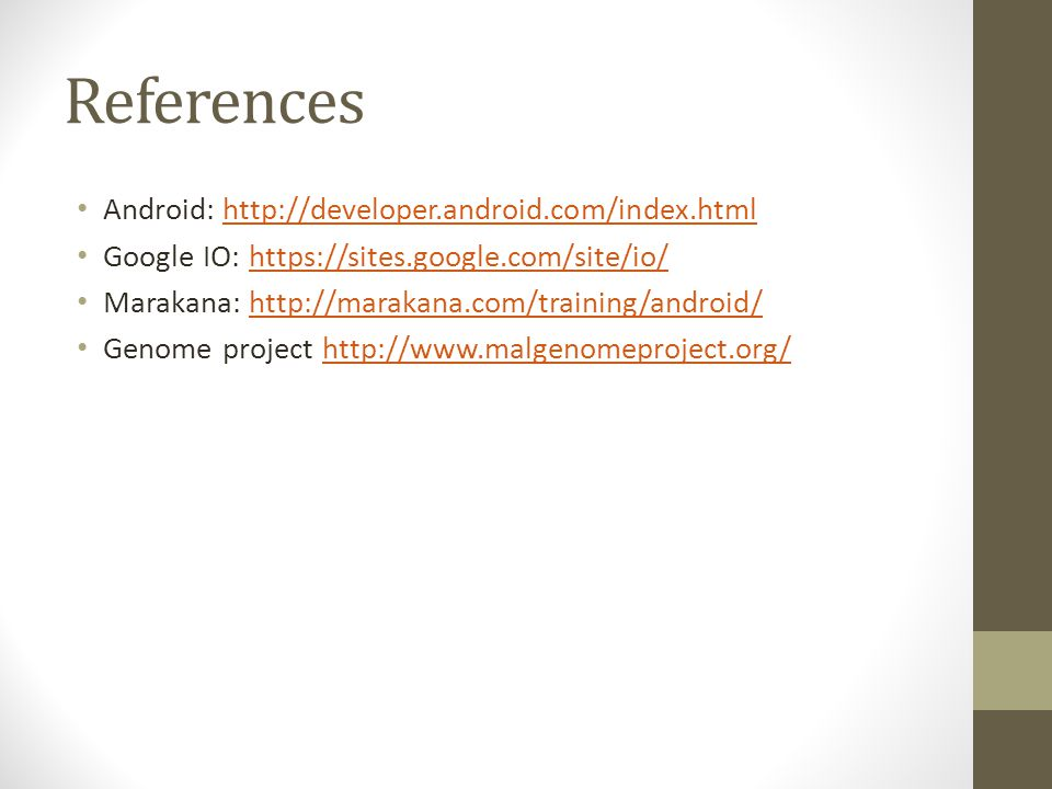 References Android: http://developer.android.com/index.html