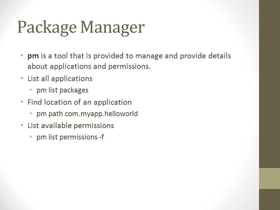 Package Manager pm is a tool that is provided to manage and provide details about applications and permissions.