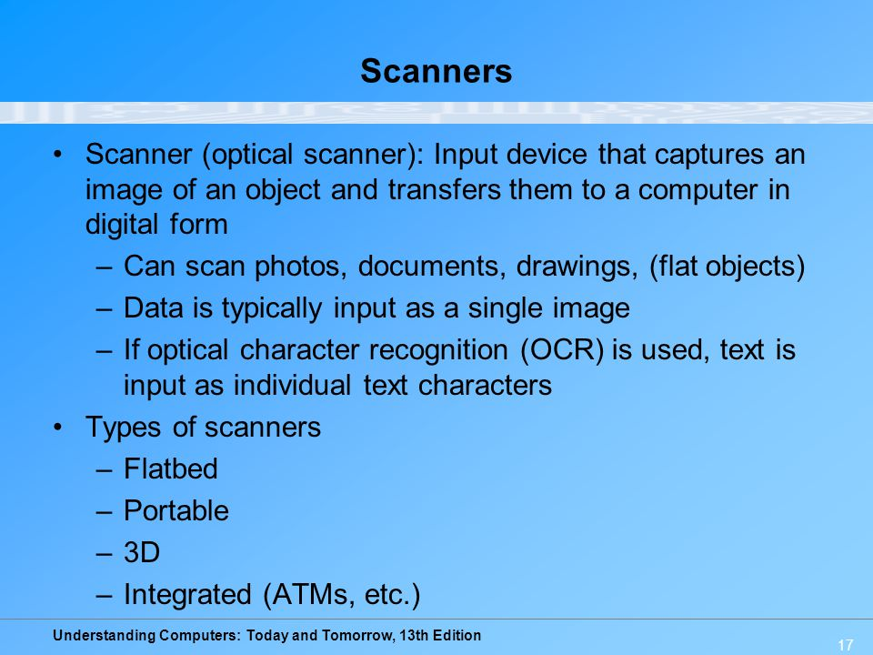 Scanners Scanner (optical scanner): Input device that captures an image of an object and transfers them to a computer in digital form.